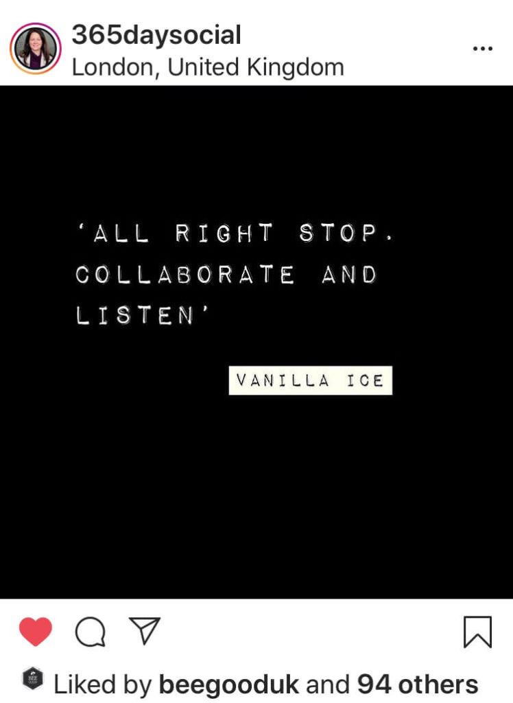 Inspirational quotes that resonate with your audience. Here's an example of Vanilla Ice's quote on collaboration. 'All right, stop. Collaborate and listen.'