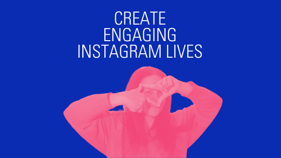 How to Create Engaging Instagram Lives