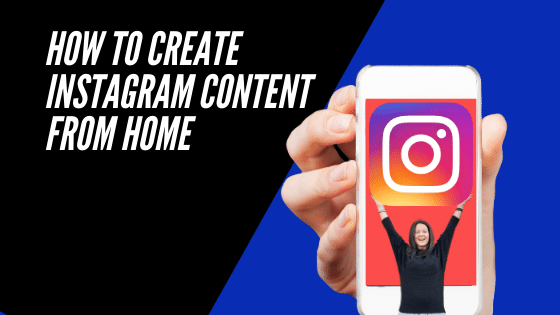 How to create Instagram content from home